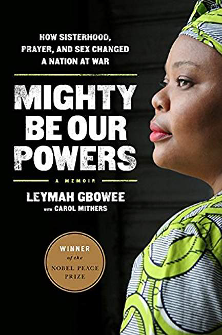 Book cover of 'Mighty Be Our Powers' by Leymah Gbowee